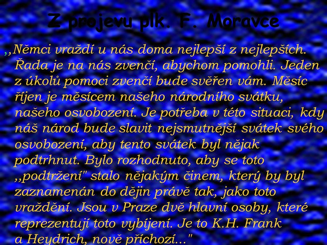 Z projevu plk. F. Moravce,,Němci vraždí u nás doma nejlepší z nejlepších.