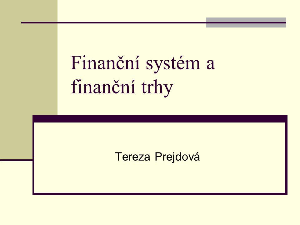 Finanční systém a finanční trhy Tereza Prejdová