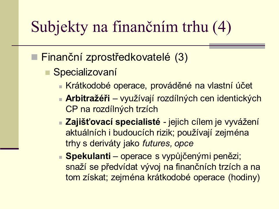 Subjekty na finančním trhu (4) Finanční zprostředkovatelé (3) Specializovaní Krátkodobé operace, prováděné na vlastní účet Arbitražéři – využívají roz