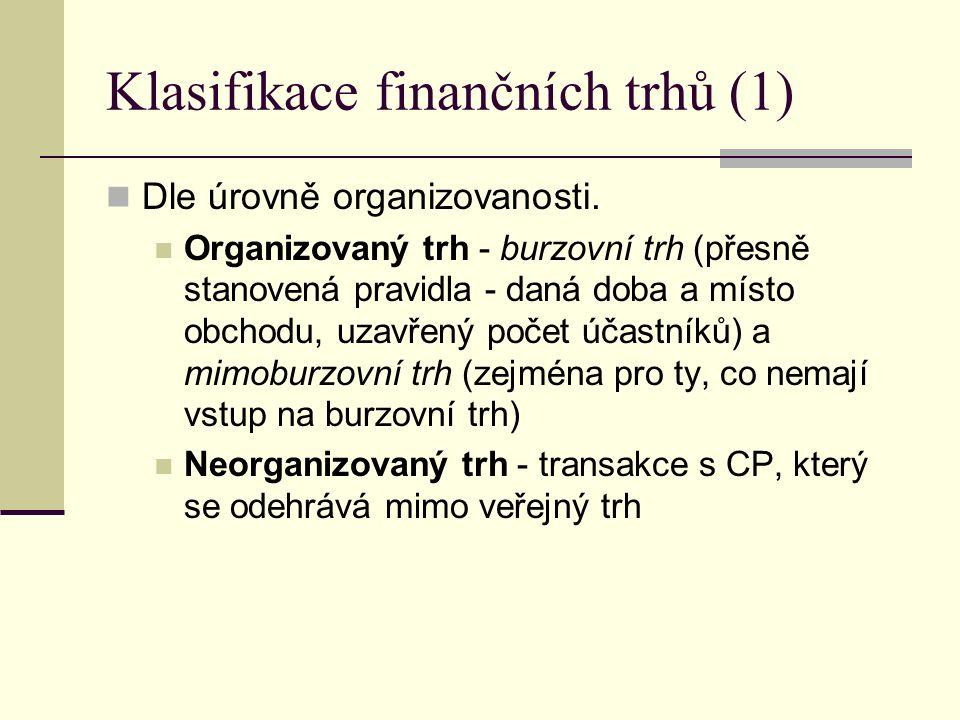 Klasifikace finančních trhů (1) Dle úrovně organizovanosti. Organizovaný trh - burzovní trh (přesně stanovená pravidla - daná doba a místo obchodu, uz
