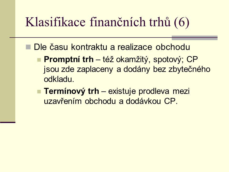Klasifikace finančních trhů (6) Dle času kontraktu a realizace obchodu Promptní trh – též okamžitý, spotový; CP jsou zde zaplaceny a dodány bez zbyteč