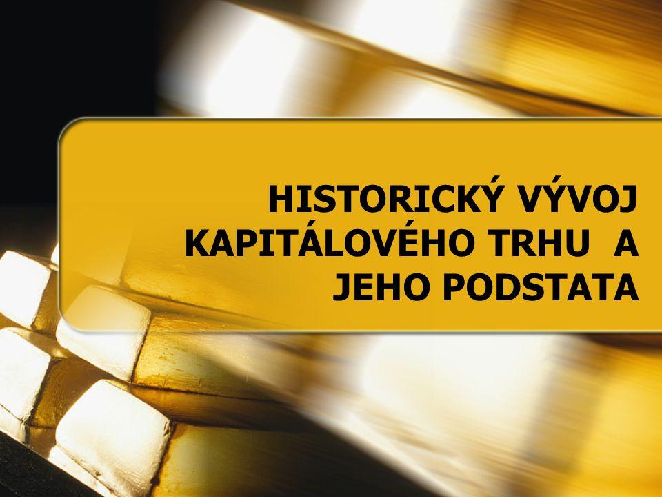 HISTORICKÝ VÝVOJ KAPITÁLOVÉHO TRHU A JEHO PODSTATA