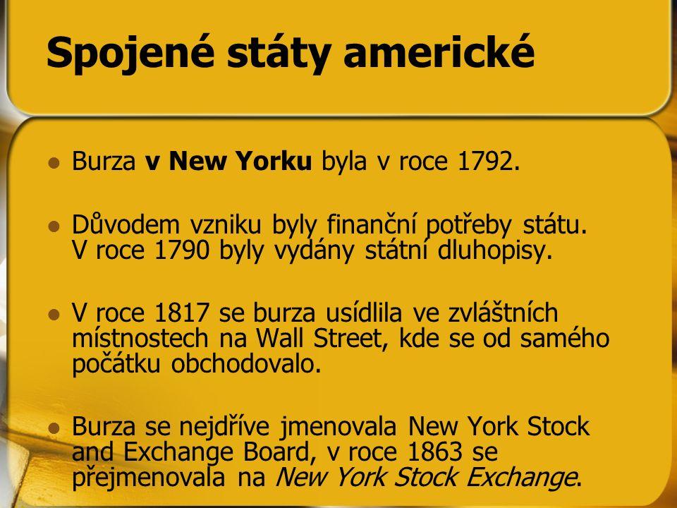 Spojené státy americké Burza v New Yorku byla v roce 1792. Důvodem vzniku byly finanční potřeby státu. V roce 1790 byly vydány státní dluhopisy. V roc
