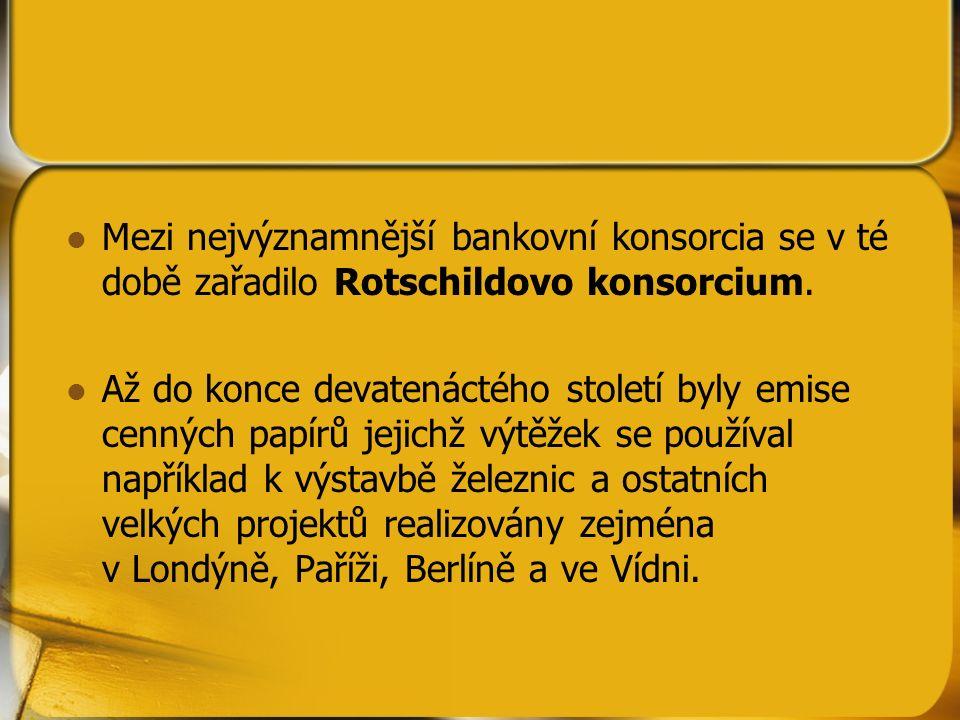 Mezi nejvýznamnější bankovní konsorcia se v té době zařadilo Rotschildovo konsorcium. Až do konce devatenáctého století byly emise cenných papírů jeji