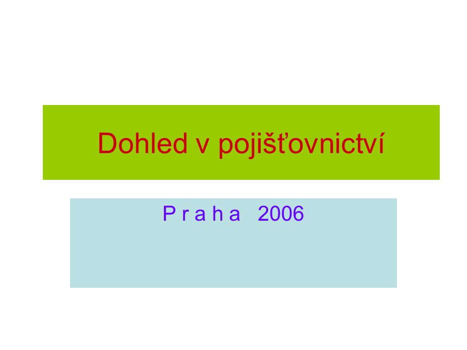 Dohled v pojišťovnictví P r a h a 2006