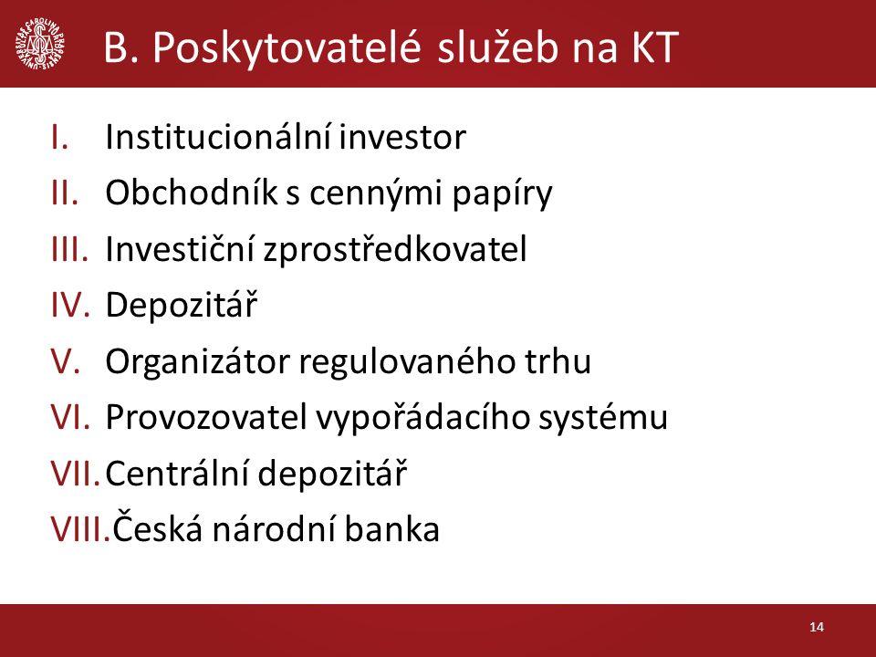 B. Poskytovatelé služeb na KT I.Institucionální investor II.Obchodník s cennými papíry III.Investiční zprostředkovatel IV.Depozitář V.Organizátor regu