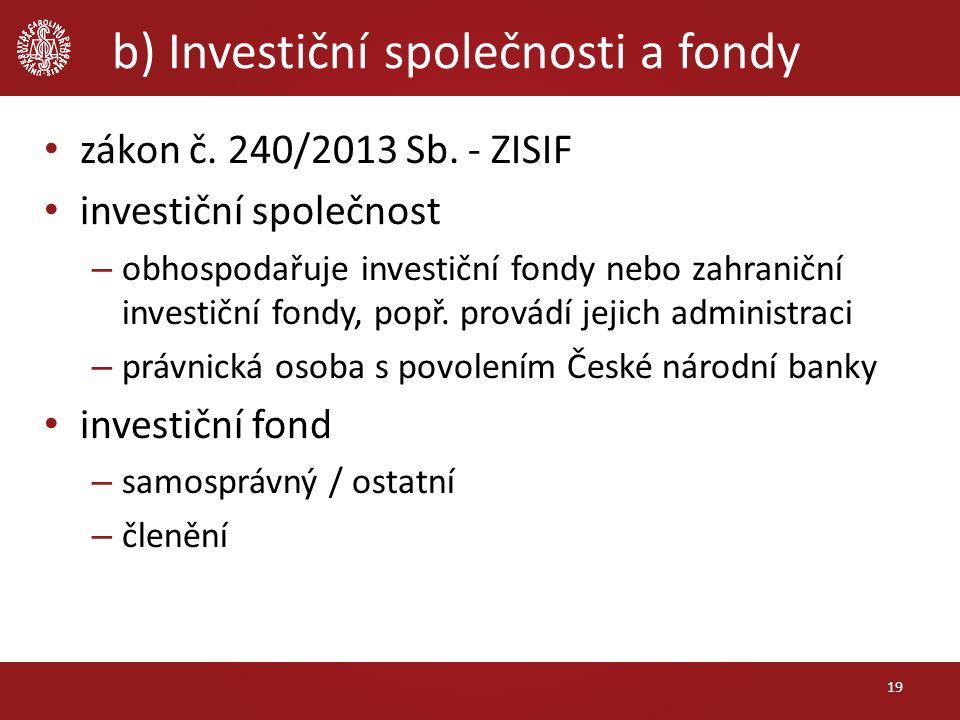 b) Investiční společnosti a fondy zákon č. 240/2013 Sb. - ZISIF investiční společnost – obhospodařuje investiční fondy nebo zahraniční investiční fond