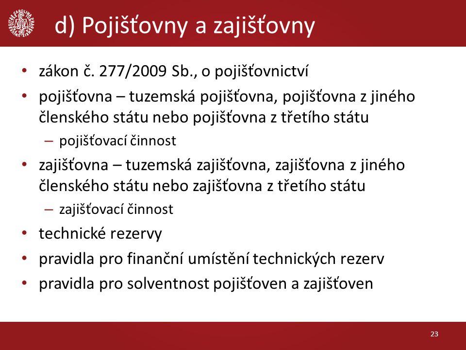 d) Pojišťovny a zajišťovny 23 zákon č. 277/2009 Sb., o pojišťovnictví pojišťovna – tuzemská pojišťovna, pojišťovna z jiného členského státu nebo pojiš