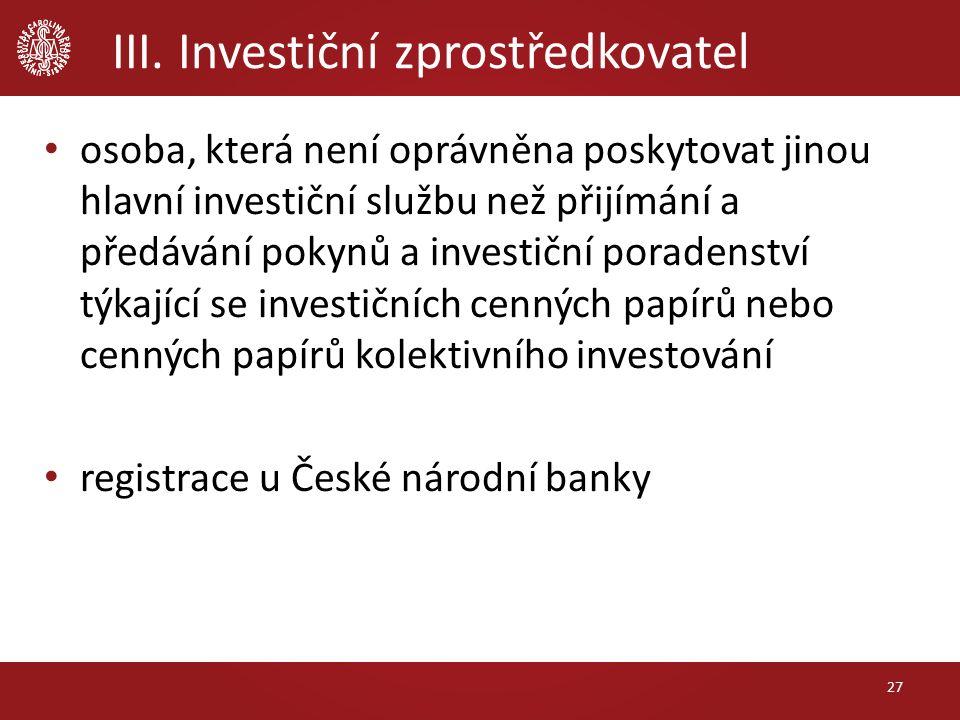III. Investiční zprostředkovatel 27 osoba, která není oprávněna poskytovat jinou hlavní investiční službu než přijímání a předávání pokynů a investičn