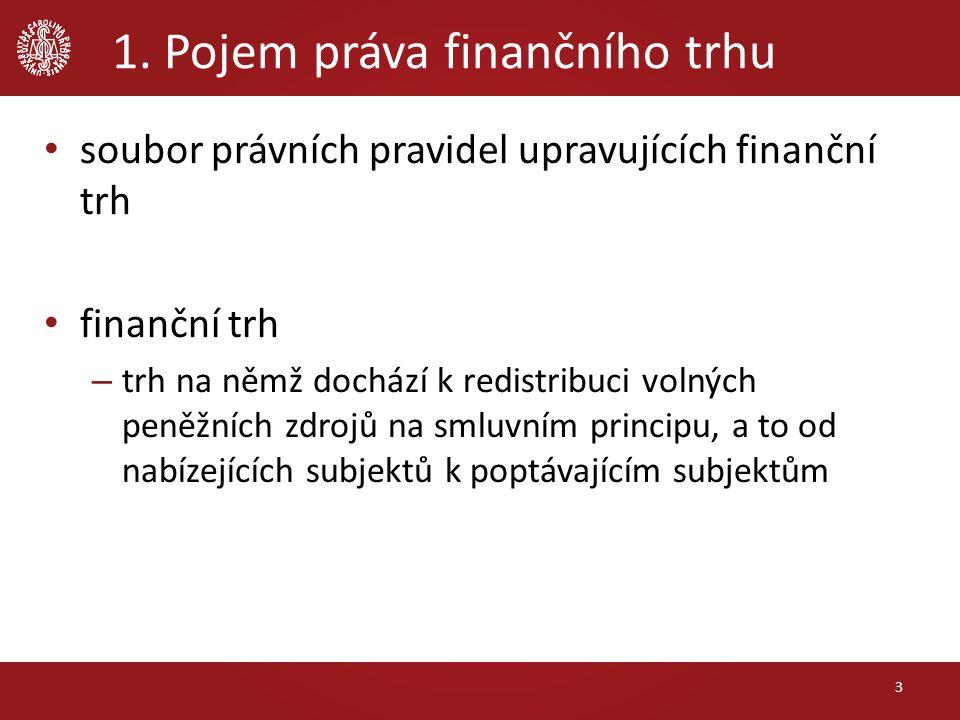 1. Pojem práva finančního trhu soubor právních pravidel upravujících finanční trh finanční trh – trh na němž dochází k redistribuci volných peněžních
