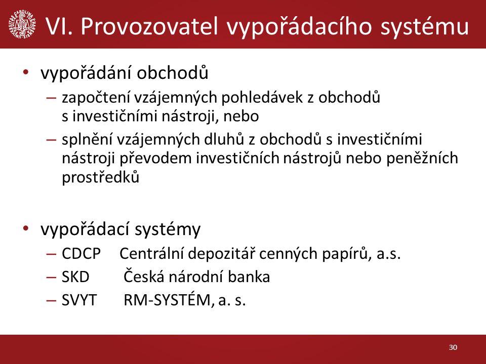 VI. Provozovatel vypořádacího systému 30 vypořádání obchodů – započtení vzájemných pohledávek z obchodů s investičními nástroji, nebo – splnění vzájem