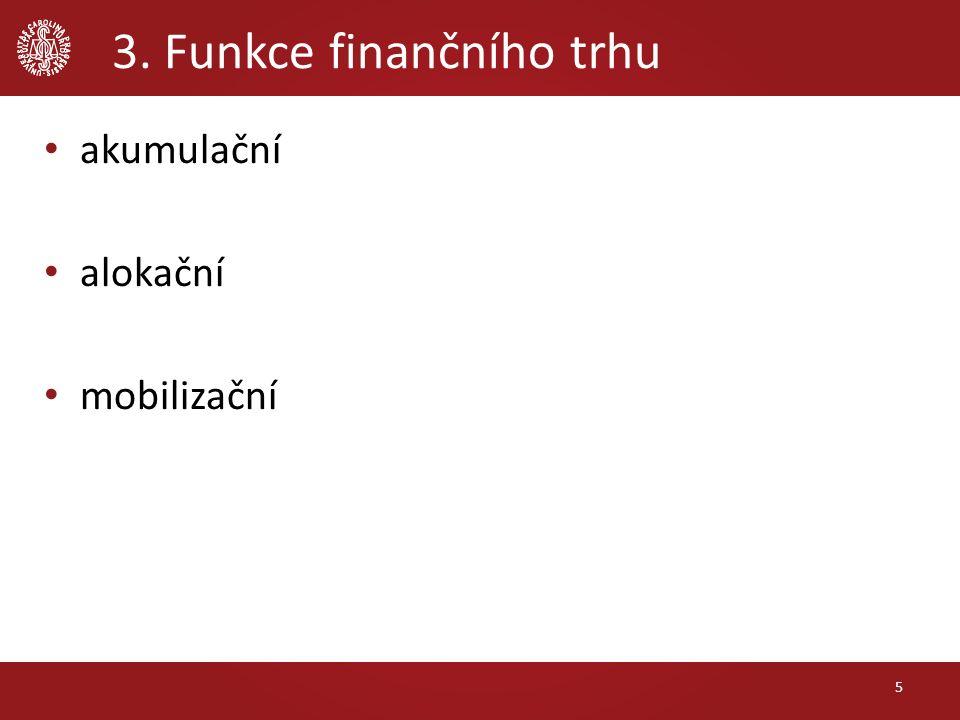 3. Funkce finančního trhu akumulační alokační mobilizační 5