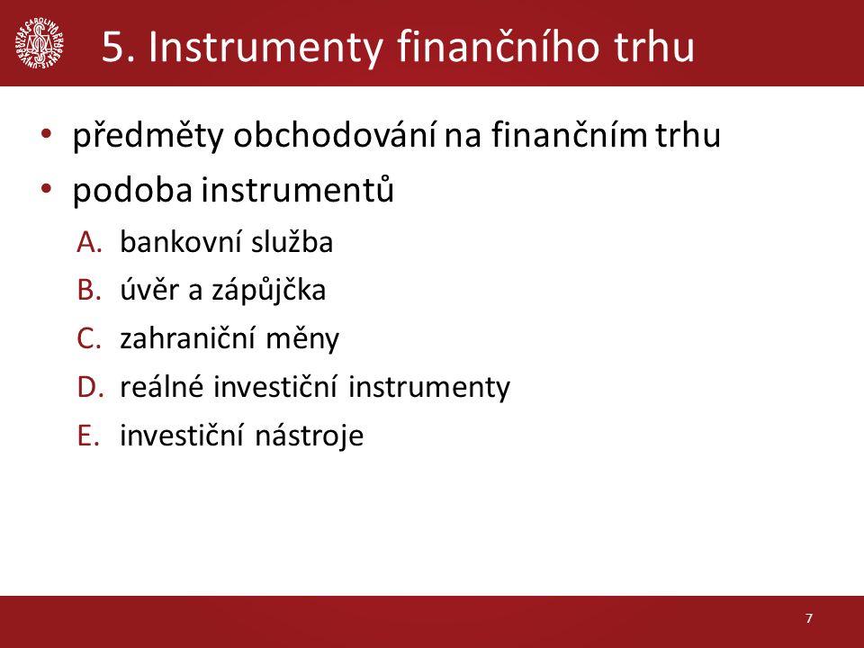 5. Instrumenty finančního trhu předměty obchodování na finančním trhu podoba instrumentů A.bankovní služba B.úvěr a zápůjčka C.zahraniční měny D.reáln