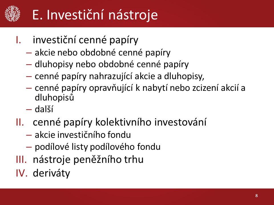 E. Investiční nástroje I.investiční cenné papíry – akcie nebo obdobné cenné papíry – dluhopisy nebo obdobné cenné papíry – cenné papíry nahrazující ak