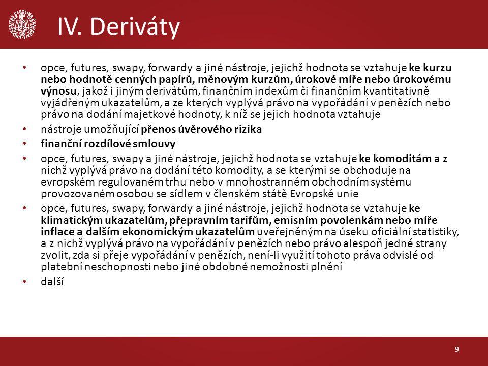 IV. Deriváty 9 opce, futures, swapy, forwardy a jiné nástroje, jejichž hodnota se vztahuje ke kurzu nebo hodnotě cenných papírů, měnovým kurzům, úroko