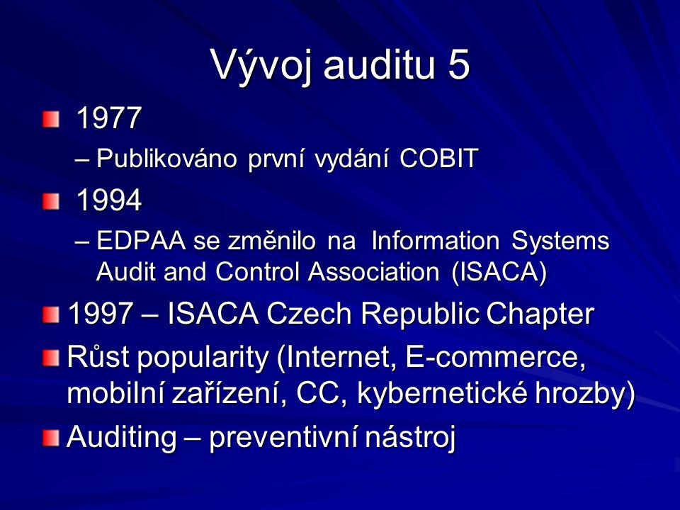Vývoj auditu 5 1977 1977 –Publikováno první vydání COBIT 1994 1994 –EDPAA se změnilo na Information Systems Audit and Control Association (ISACA) 1997 – ISACA Czech Republic Chapter Růst popularity (Internet, E-commerce, mobilní zařízení, CC, kybernetické hrozby) Auditing – preventivní nástroj