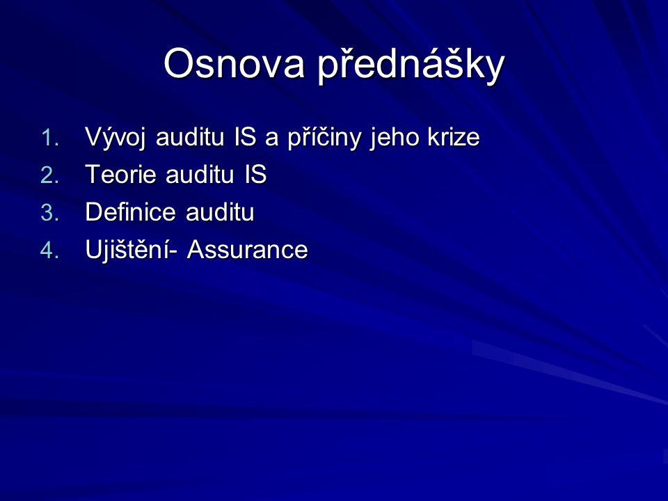 Osnova přednášky 1. Vývoj auditu IS a příčiny jeho krize 2.