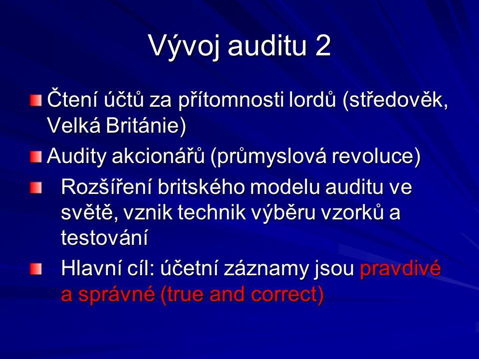 Vývoj auditu 2 Čtení účtů za přítomnosti lordů (středověk, Velká Británie) Audity akcionářů (průmyslová revoluce) Rozšíření britského modelu auditu ve světě, vznik technik výběru vzorků a testování Hlavní cíl: účetní záznamy jsou pravdivé a správné (true and correct)