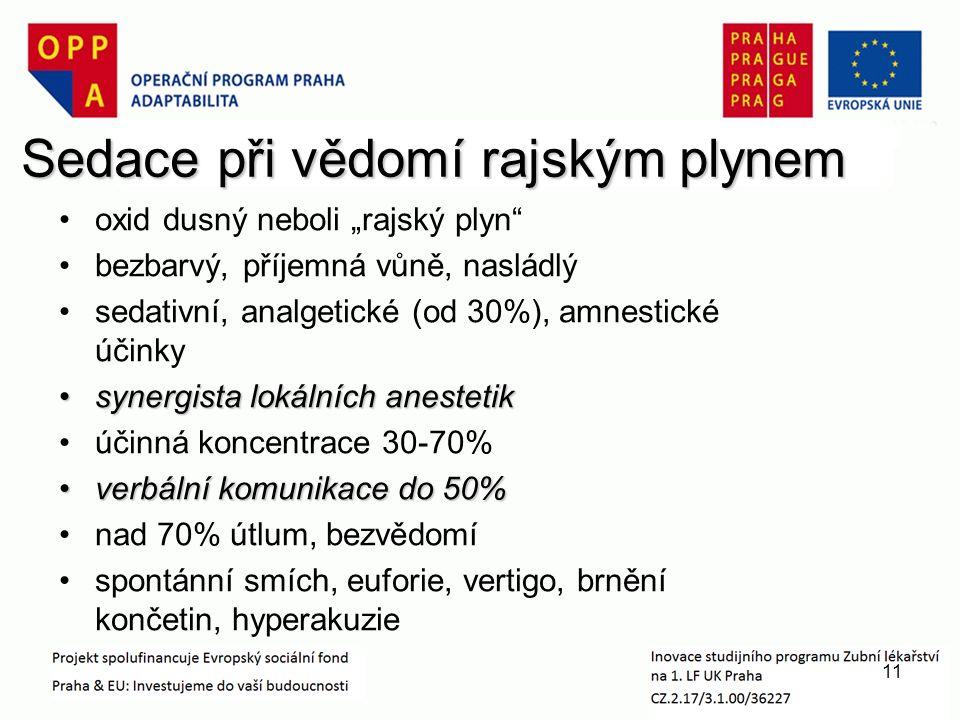 """Sedace při vědomí rajským plynem oxid dusný neboli """"rajský plyn bezbarvý, příjemná vůně, nasládlý sedativní, analgetické (od 30%), amnestické účinky synergista lokálních anestetiksynergista lokálních anestetik účinná koncentrace 30-70% verbální komunikace do 50%verbální komunikace do 50% nad 70% útlum, bezvědomí spontánní smích, euforie, vertigo, brnění končetin, hyperakuzie 11"""