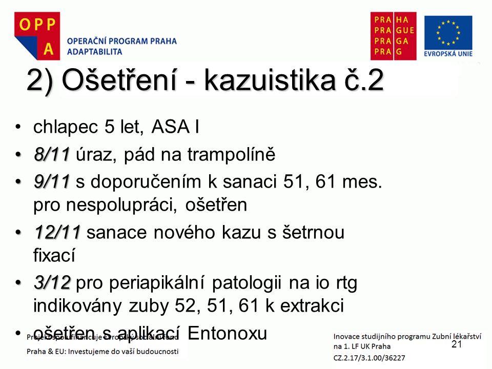 2) Ošetření - kazuistika č.2 chlapec 5 let, ASA I 8/118/11 úraz, pád na trampolíně 9/119/11 s doporučením k sanaci 51, 61 mes.