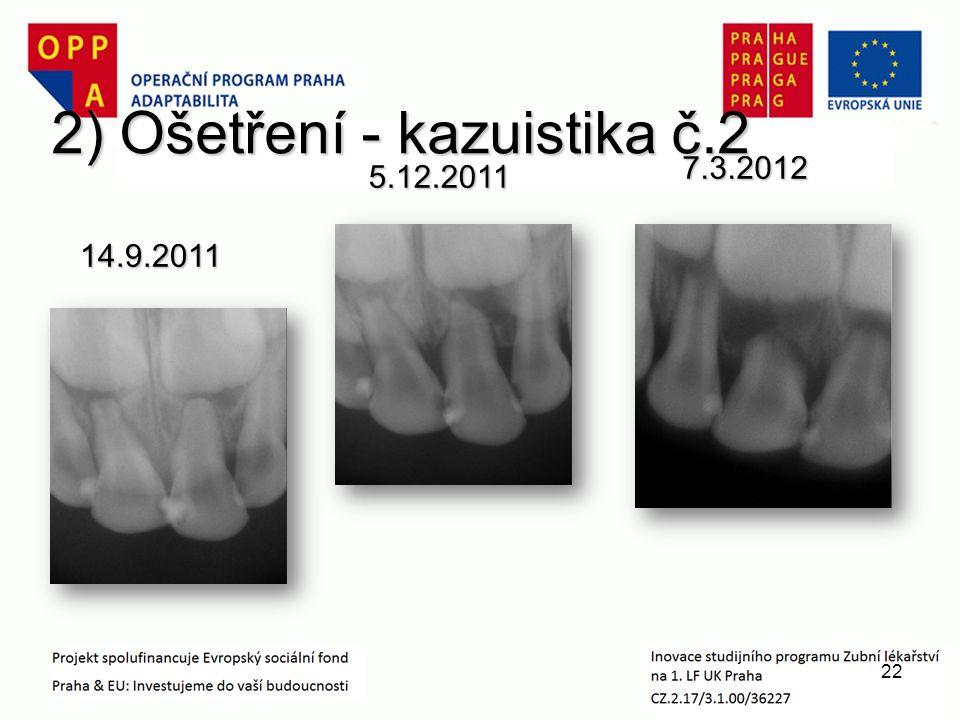 2) Ošetření - kazuistika č.2 14.9.2011 5.12.2011 7.3.2012 22