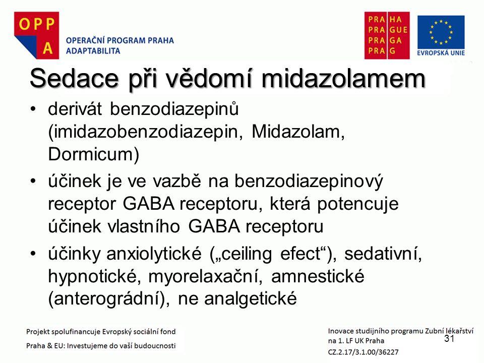 """Sedace při vědomí midazolamem derivát benzodiazepinů (imidazobenzodiazepin, Midazolam, Dormicum) účinek je ve vazbě na benzodiazepinový receptor GABA receptoru, která potencuje účinek vlastního GABA receptoru účinky anxiolytické (""""ceiling efect ), sedativní, hypnotické, myorelaxační, amnestické (anterográdní), ne analgetické 31"""