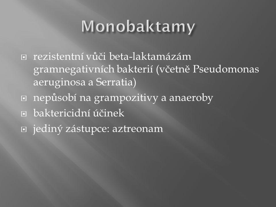  rezistentní vůči beta-laktamázám gramnegativních bakterií (včetně Pseudomonas aeruginosa a Serratia)  nepůsobí na grampozitivy a anaeroby  bakteri