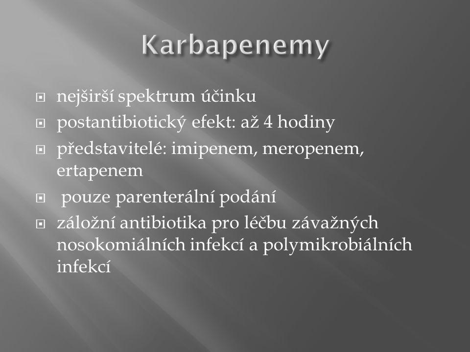 nejširší spektrum účinku  postantibiotický efekt: až 4 hodiny  představitelé: imipenem, meropenem, ertapenem  pouze parenterální podání  záložní