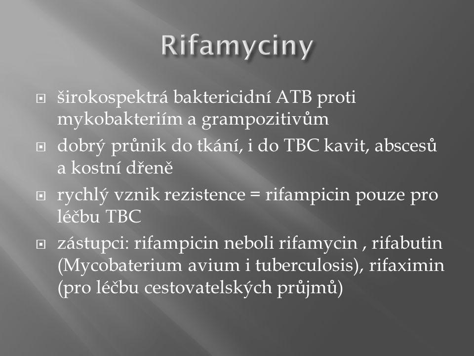  širokospektrá baktericidní ATB proti mykobakteriím a grampozitivům  dobrý průnik do tkání, i do TBC kavit, abscesů a kostní dřeně  rychlý vznik rezistence = rifampicin pouze pro léčbu TBC  zástupci: rifampicin neboli rifamycin, rifabutin (Mycobaterium avium i tuberculosis), rifaximin (pro léčbu cestovatelských průjmů)