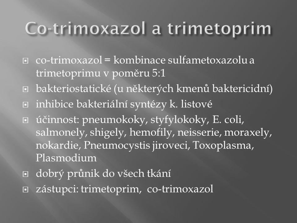  co-trimoxazol = kombinace sulfametoxazolu a trimetoprimu v poměru 5:1  bakteriostatické (u některých kmenů baktericidní)  inhibice bakteriální syn