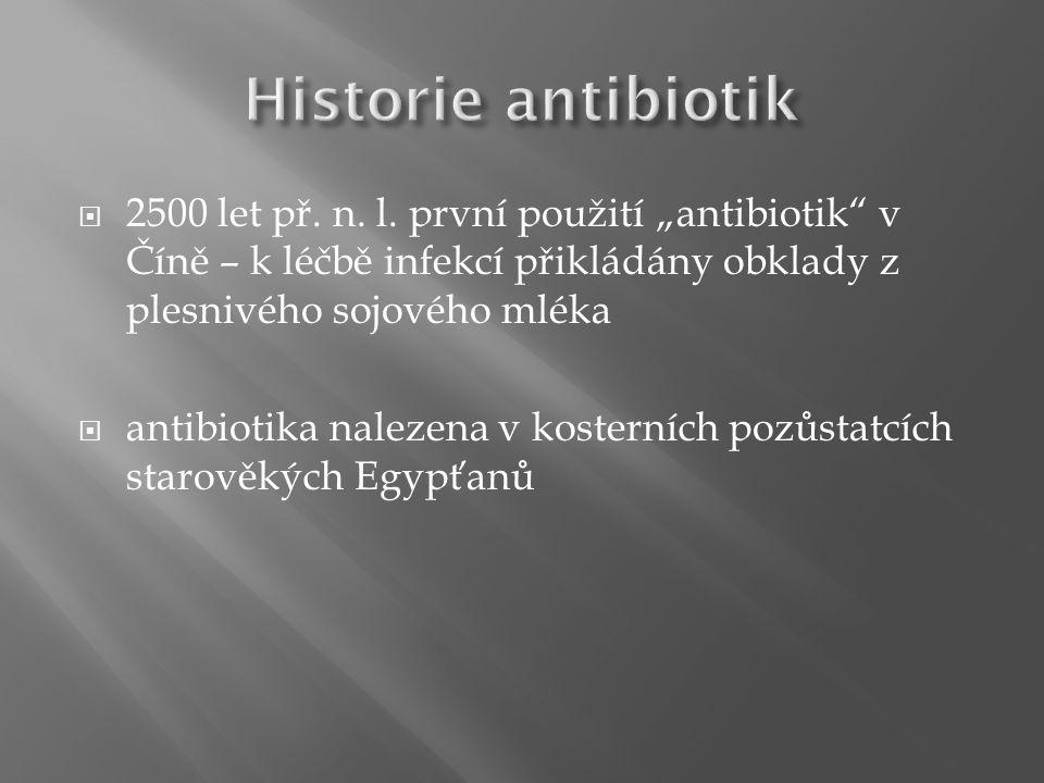 """ 2500 let př. n. l. první použití """"antibiotik"""" v Číně – k léčbě infekcí přikládány obklady z plesnivého sojového mléka  antibiotika nalezena v koste"""