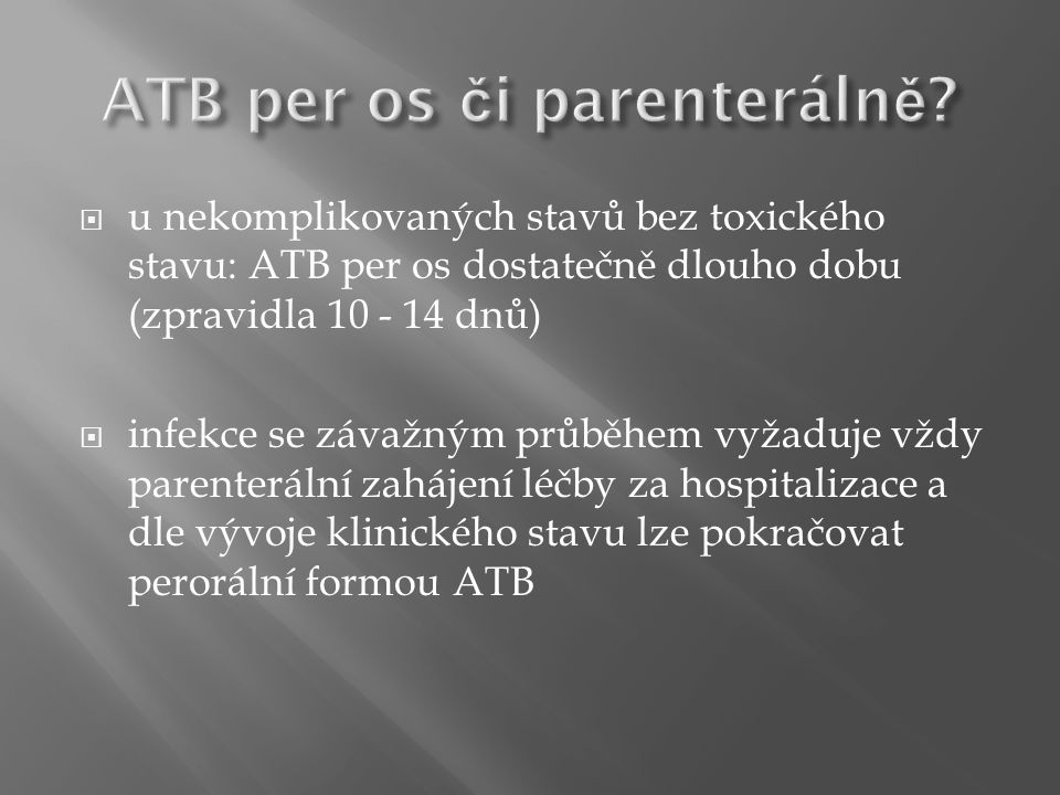  u nekomplikovaných stavů bez toxického stavu: ATB per os dostatečně dlouho dobu (zpravidla 10 - 14 dnů)  infekce se závažným průběhem vyžaduje vždy