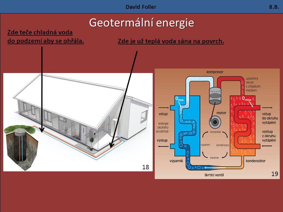 David Foller 8.B. Geotermální energie Zde je už teplá voda sána na povrch.