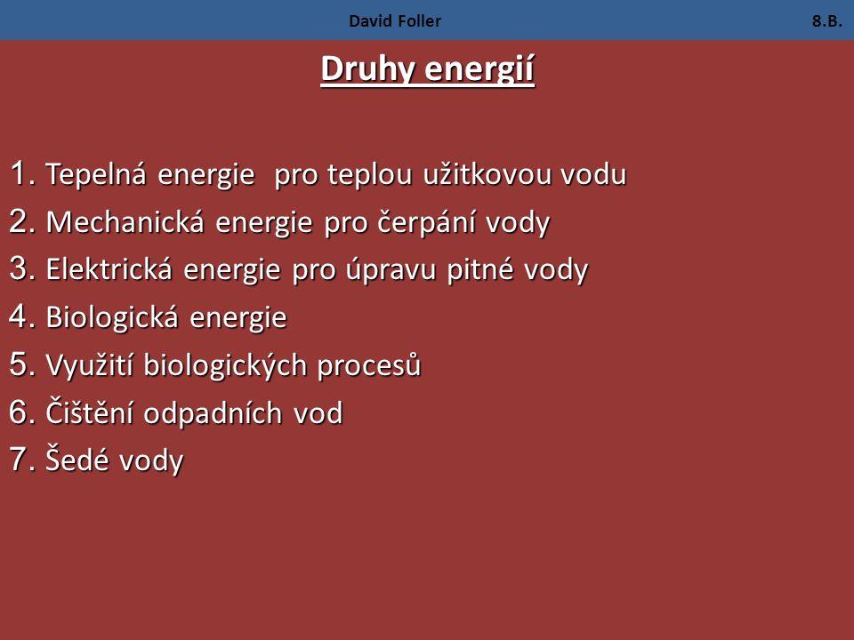 David Foller 8.B. Druhy energií 1. Tepelná energie pro teplou užitkovou vodu 2.