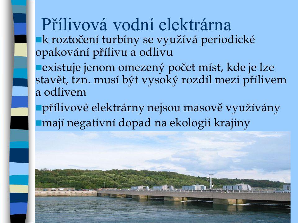 Přílivová vodní elektrárna k roztočení turbíny se využívá periodické opakování přílivu a odlivu existuje jenom omezený počet míst, kde je lze stavět, tzn.