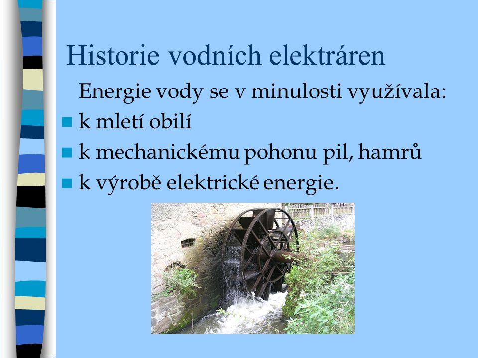 Historie vodních elektráren Energie vody se v minulosti využívala: k mletí obilí k mechanickému pohonu pil, hamrů k výrobě elektrické energie.