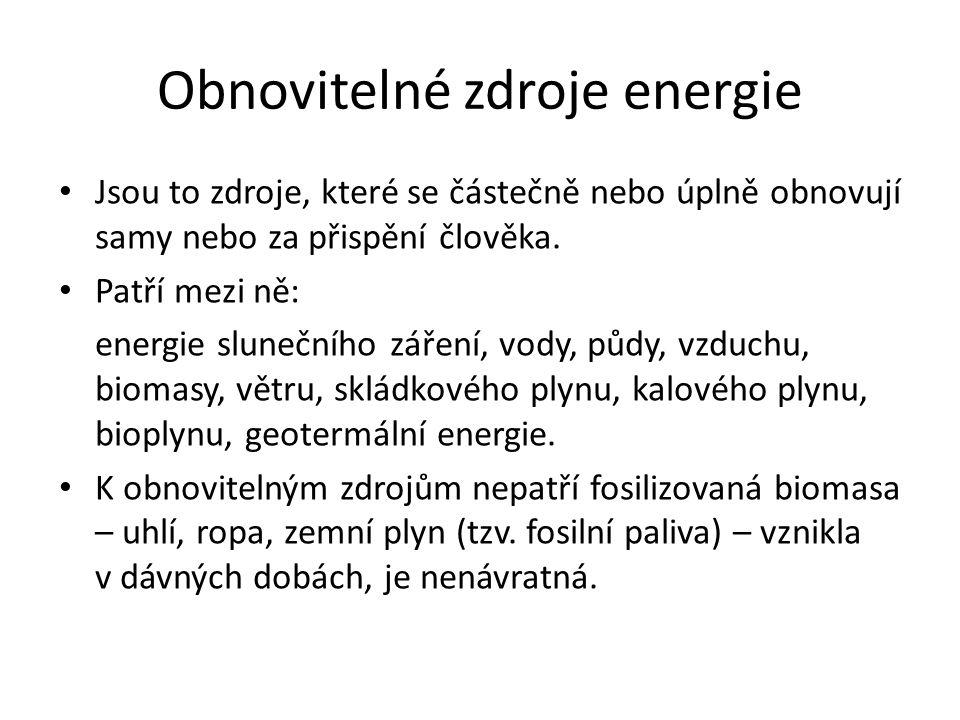 Obnovitelné zdroje energie Jsou to zdroje, které se částečně nebo úplně obnovují samy nebo za přispění člověka.
