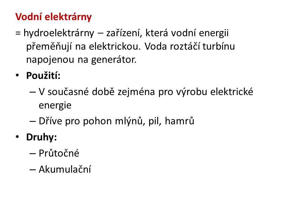 Vodní elektrárny = hydroelektrárny – zařízení, která vodní energii přeměňují na elektrickou.