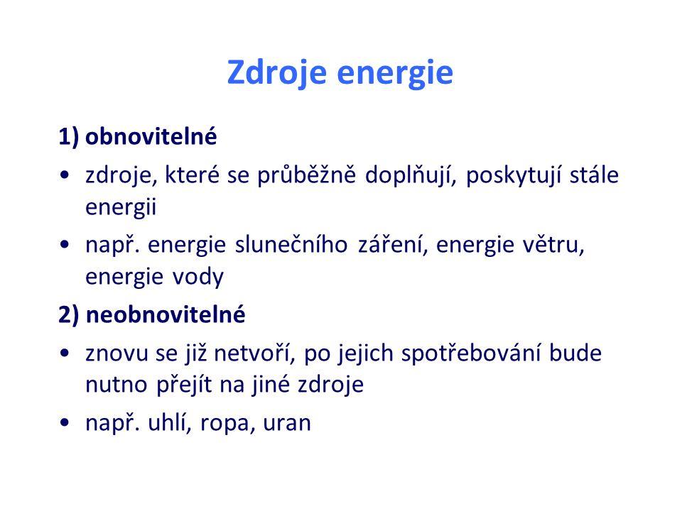 Zdroje energie 1)obnovitelné zdroje, které se průběžně doplňují, poskytují stále energii např. energie slunečního záření, energie větru, energie vody