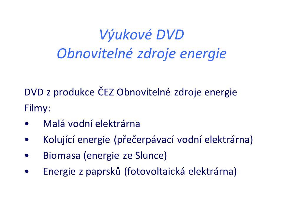 Výukové DVD Obnovitelné zdroje energie DVD z produkce ČEZ Obnovitelné zdroje energie Filmy: Malá vodní elektrárna Kolující energie (přečerpávací vodní