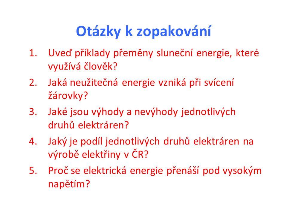 Otázky k zopakování 1.Uveď příklady přeměny sluneční energie, které využívá člověk? 2.Jaká neužitečná energie vzniká při svícení žárovky? 3.Jaké jsou