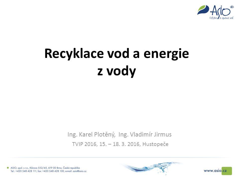 Recyklace vod a energie z vody Ing. Karel Plotěný, Ing. Vladimír Jirmus TVIP 2016, 15. – 18. 3. 2016, Hustopeče
