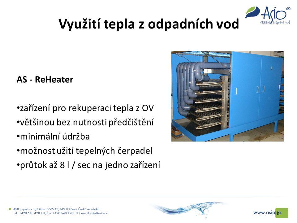 Využití tepla z odpadních vod 15 AS - ReHeater zařízení pro rekuperaci tepla z OV většinou bez nutnosti předčištění minimální údržba možnost užití tep