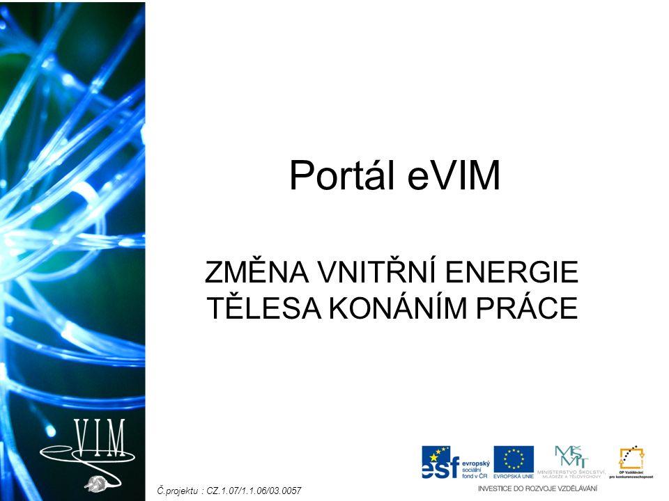 Č.projektu : CZ.1.07/1.1.06/03.0057 Portál eVIM ZMĚNA VNITŘNÍ ENERGIE TĚLESA KONÁNÍM PRÁCE