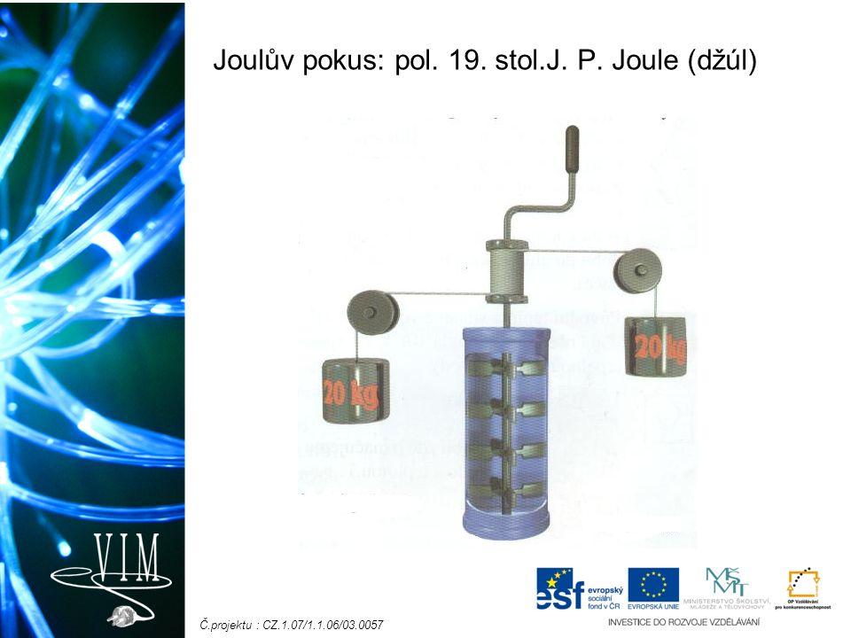 Č.projektu : CZ.1.07/1.1.06/03.0057 Kolik práce lopatkové kolo vykonalo, jestliže se teplota vody v nádobě zvýšila o 1˚C.