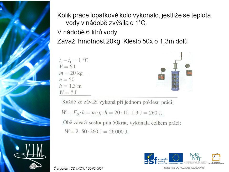Č.projektu : CZ.1.07/1.1.06/03.0057 Vypočtená hodnota není přesná- ohřátí nádoby i vzduchu kolem… Přesnější hodnota je 4 180J.