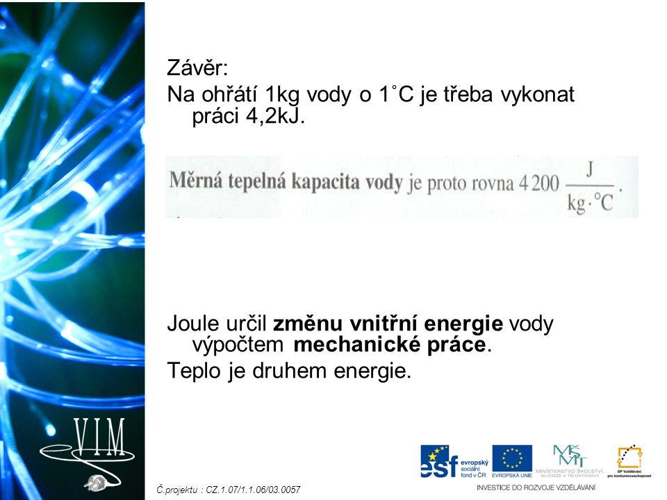 Č.projektu : CZ.1.07/1.1.06/03.0057 Příprava laboratorní práce: Určení měrné tepelné kapacity neznámého kovu K určení měrné tepelné kapacity neznámého kovu využijeme toho, že měrnou tepelnou kapacitu vody už známe (c=4,18 kJ/kg x °C) Ponoříme horké těleso do studené vody: těleso se ochladí a voda se ohřeje.