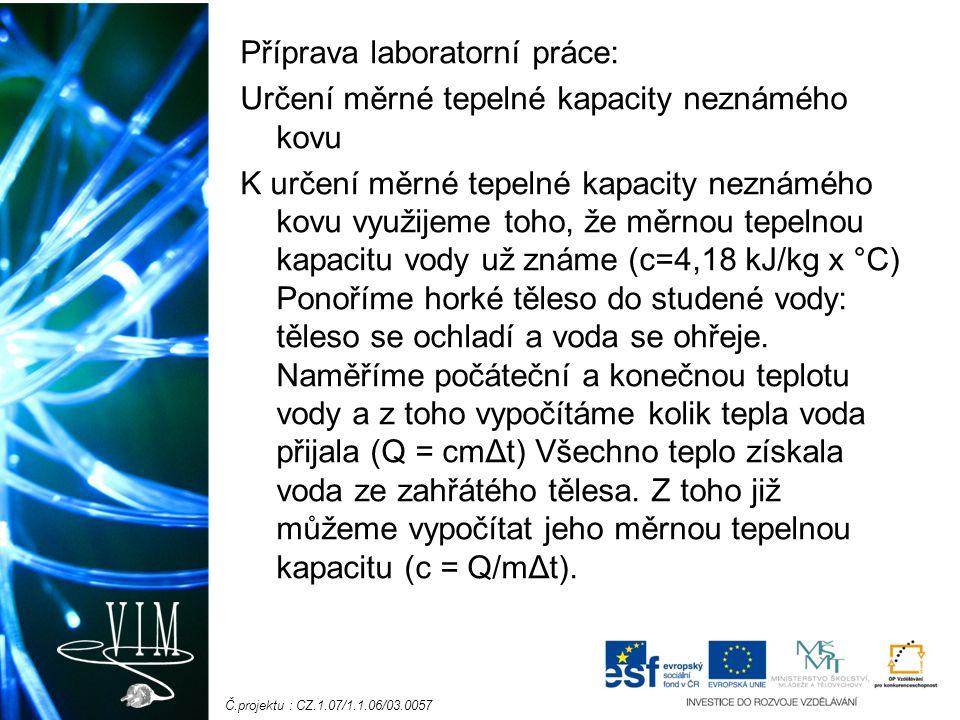 Č.projektu : CZ.1.07/1.1.06/03.0057 Příprava laboratorní práce: Určení měrné tepelné kapacity neznámého kovu K určení měrné tepelné kapacity neznámého
