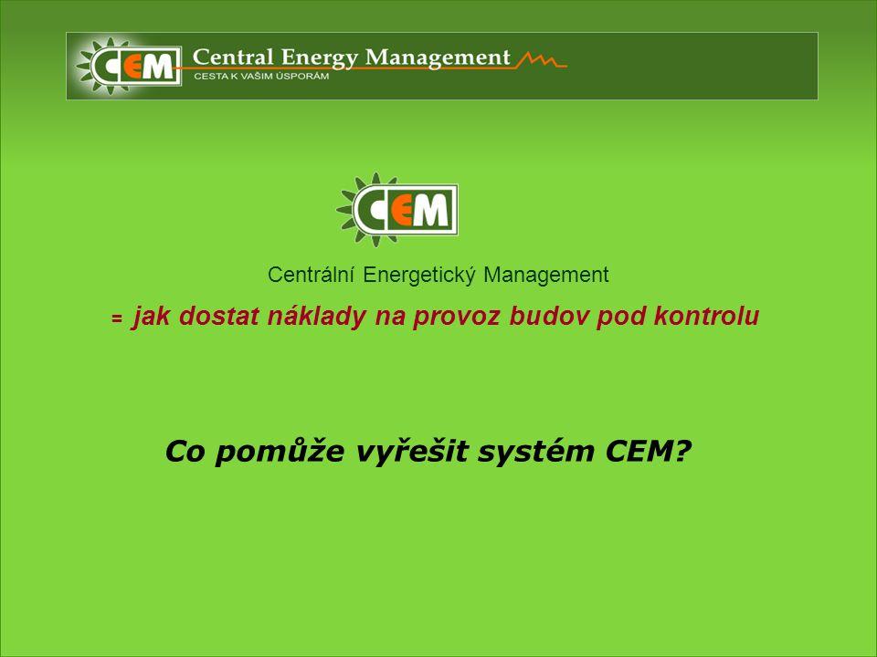 Centrální Energetický Management = jak dostat náklady na provoz budov pod kontrolu Co pomůže vyřešit systém CEM