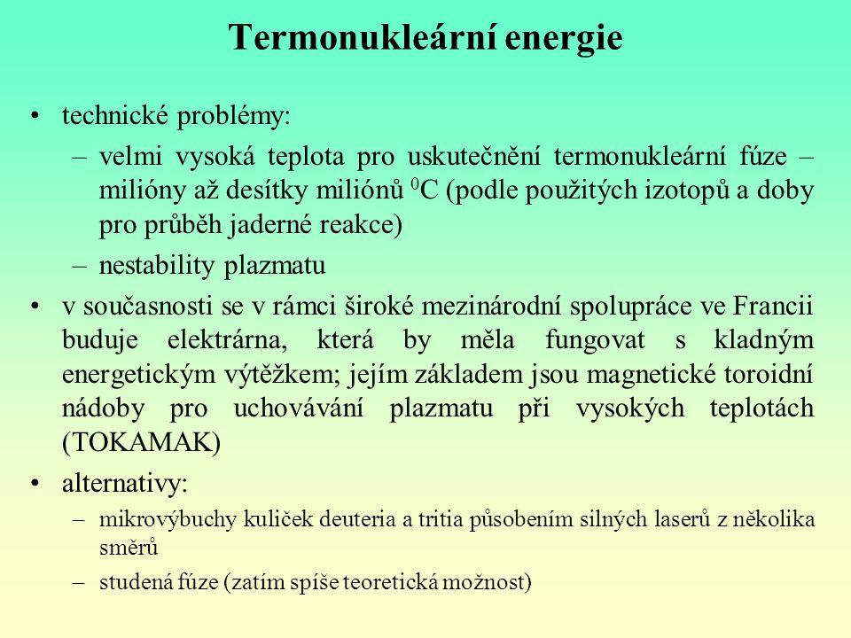 Termonukleární energie technické problémy: –velmi vysoká teplota pro uskutečnění termonukleární fúze – milióny až desítky miliónů 0 C (podle použitých
